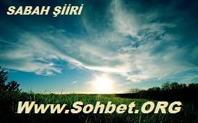 SOHBET.ORG - SABAH ŞİİRİ